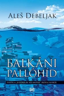 Ale¹ Debeljak - Balkáni pallóhíd [eKönyv: pdf, epub, mobi]