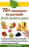Olivier Rebiere Cristina Rebiere, - 70+ natural juices for your health - fresh curative juices of fruits & vegetables [eKönyv: epub,  mobi]