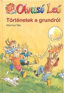 Manfred Mai - TÖRTÉNETEK A GRUNDRÓL - OLVASÓ LEÓ -