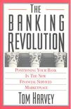HARVEY, TOM - The Banking Revolution - Positioning Your Bank in the New Financial Services Marketplace [antikvár]