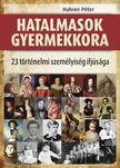Hahner Péter - Hatalmasok gyermekkora - 23 történelmi személyiség ifjúsága<!--span style='font-size:10px;'>(G)</span-->