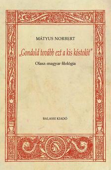 """Mátyus Norbert - """"Gondold tovább ezt a kis kóstolót"""". Olasz-magyar filológia"""