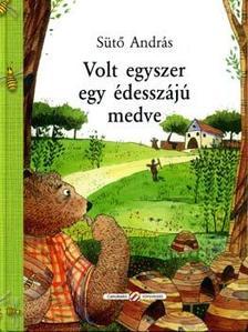 SÜTŐ ANDRÁS - Volt egyszer egy édesszájú medve