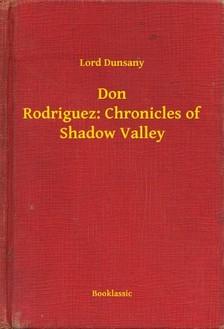Dunsany Lord - Don Rodriguez: Chronicles of Shadow Valley [eKönyv: epub, mobi]