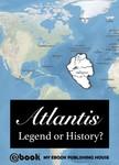 House My Ebook Publishing - Atlantis - Legend or History? [eKönyv: epub, mobi]