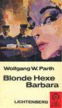 PARTH, WOLFGANG W, - Blonde Hexe Barbara [antikvár]