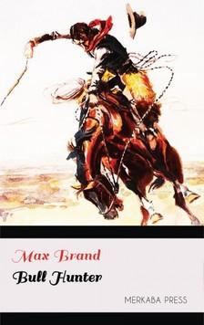 MAX BRAND - Bull Hunter [eKönyv: epub, mobi]