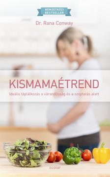 Dr. Rana Conway - Kismamaétrend - Ideális táplálkozás a várandósság és a szoptatás alatt