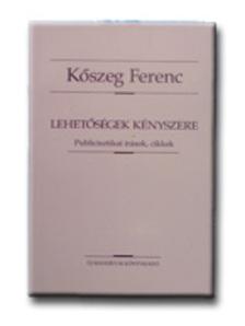 Kőszeg Ferenc - Lehetőségek kényszere