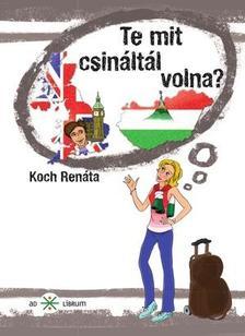 Koch Renáta - Te mit csináltál volna?