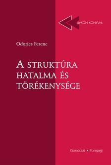 Odorics Ferenc - A struktúra hatalma és törékenysége
