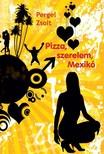 Pergel Zsolt - Pizza, szerelem, Mexikó [eKönyv: pdf, epub, mobi]
