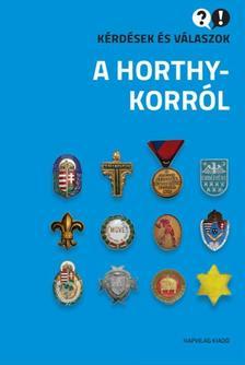 - Kérdések és válaszok a Horthy-korról