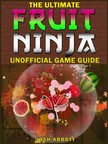 Entertainment HiddenStuff - Fruit Ninja Game Guide [eKönyv: epub,  mobi]
