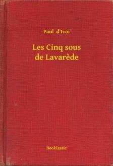 Ivoi Paul  d - Les Cinq sous de Lavarede [eKönyv: epub, mobi]