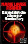 Fischer, Marie Louise - Das gefährliche Leben der Monika Berg [antikvár]