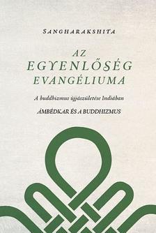 Sangharaksita - Az egyenlőség evangéliuma - A buddhizmus újjászületése Indiában - Ambédkar és a buddhizmus