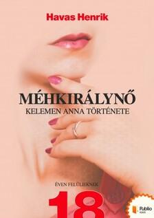 Havas Henrik - Méhkirálynő - Kelemen Anna története [eKönyv: pdf, epub, mobi]