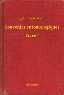 Fabre, Jean Henri - Souvenirs entomologiques - Livre I [eKönyv: epub, mobi]