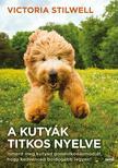 Victoria Stilwell - A kutyák titkos nyelve<!--span style='font-size:10px;'>(G)</span-->