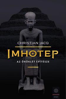 Christian JACQ - Imhotep - Az örökkévalóság építésze
