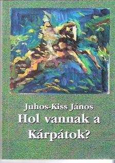 Juhoss-Kiss János - Hol vannak a Kárpátok?