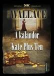 Edgar Wallace - A kalandor - Kate Plus Ten [eKönyv: epub, mobi]<!--span style='font-size:10px;'>(G)</span-->