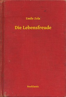 ÉMILE ZOLA - Die Lebensfreude [eKönyv: epub, mobi]