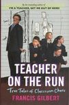 GILBERT, FRANCIS - Teacher on the Run - True Tales of Classroom Chaos [antikvár]