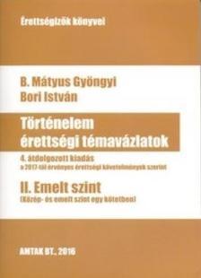 B. Mátyus Gyöngyi - Bori István - Történelem érettségi témavázlatok II. Emelt szint - 4. átdolgozott kiadás