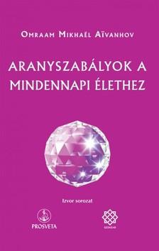 Omraam Mikhael Aivanhov - Aranyszabályok a mindennapi élethez [eKönyv: epub, mobi]
