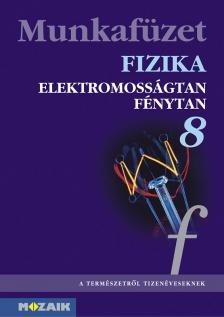 MS-2868T FIZIKA 8. MUNKAFÜZET - ELETROMOSSÁGTAN, FÉNYTAN