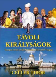 Celler Tibor - Távoli királyságok -Európán kívüli uralkodócsaládok Bahreintől Tongáig