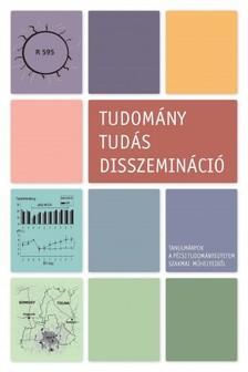 Erőss Zsolt - Tudomány - tudás - disszemináció. Tanulmányok a Pécsi Tudományegyetem szakmai műhelyeiből [eKönyv: pdf]