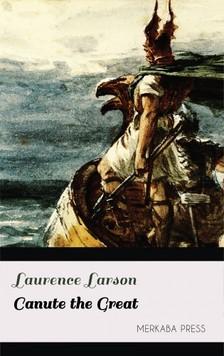 Larson Laurence - Canute the Great [eKönyv: epub, mobi]