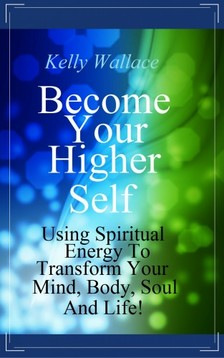Wallace Kelly - Become Your Higher Self [eKönyv: epub, mobi]