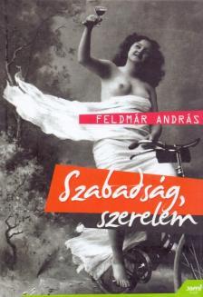 FELDMÁR ANDRÁS - Szabadság, szerelem