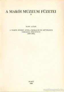 Papp János - A makói József Attila irodalmi és művészeti társaság története (1947-1952) [antikvár]