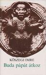 KŐSZEGI IMRE - Buda pápát átkoz [antikvár]