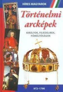 . - Történelmi arcképek: Királyok, fejedelmek, főméltóságok