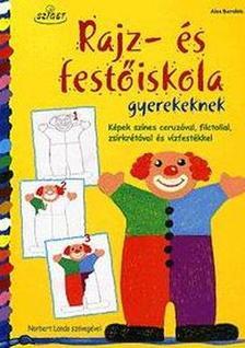 BERNFELS, ALEX - RAJZ- ÉS FESTŐISKOLA GYEREKEKNEK - KÉPEK SZÍNES CERUZÁVAL, FILCTOLLAL, ...