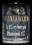 Edgar Wallace - A 127-es bolygó - Planetoid 127 [eKönyv: epub, mobi]<!--span style='font-size:10px;'>(G)</span-->