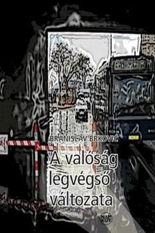 Branislav Brković - A valóság legvégső változata [eKönyv: pdf, epub, mobi]