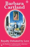 Barbara Cartland - Royalty Defeated by Love [eKönyv: epub,  mobi]