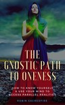 Sacredfire Robin - The Gnostic Path to Oneness [eKönyv: epub, mobi]