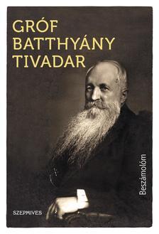 Gróf Batthyány Tivadar - Beszámolóm