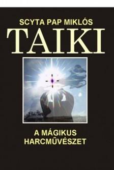 SCYTA PAP MIKLÓS - TAIKI a mágikus harcművészet [eKönyv: epub, mobi]