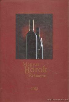 Kele István (szerk.) - Magyar Borok Évkönyve 2003 [antikvár]