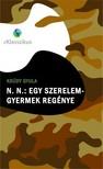 KRÚDY GYULA - N. N. : Egy szerelem-gyermek regénye [eKönyv: epub,  mobi]