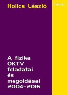 Holics László (szerk.) - A fizika OKTV feladatai és megoldásai 2004-2016
